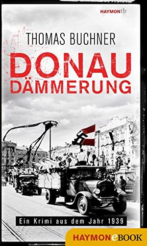 Donaudämmerung: Ein Krimi aus dem Jahr 1939 (Steininger-Krimi 2)