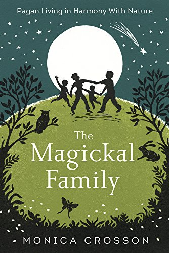 The Magickal Family: Pagan Living in Harmony with Nature (English Edition) por Monica Crosson