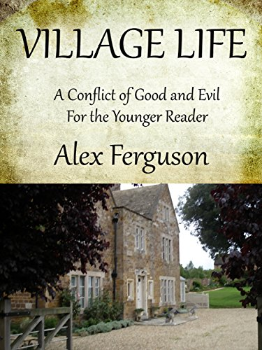 VILLAGE LIFE: A Conflict of Good and Evil for the Younger Reader (English Edition)
