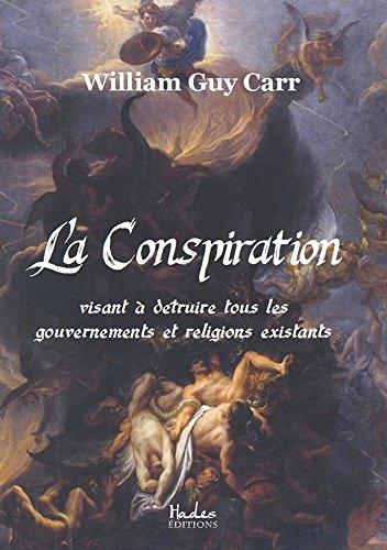 La Conspiration Visant a Detruire Tous les Gouvernements et Religions Existants
