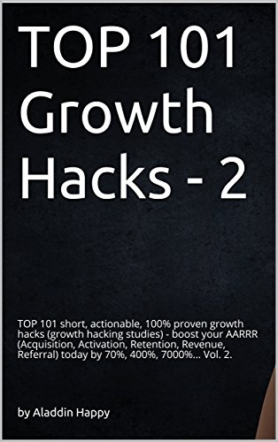 Growth Hacks: TOP 101 short, actionable, 100% proven growth hacks (growth hacking studies) - boost your AARRR (Acquisition, Activation, Retention, Revenue, ... 2 (TOP 101 growth hacks) (English Edition)