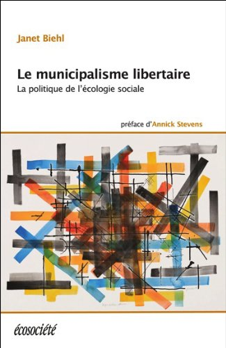 Le municipalisme libertaire : La politique de l'écologie sociale par Janet Biehl, Murray Bookchin
