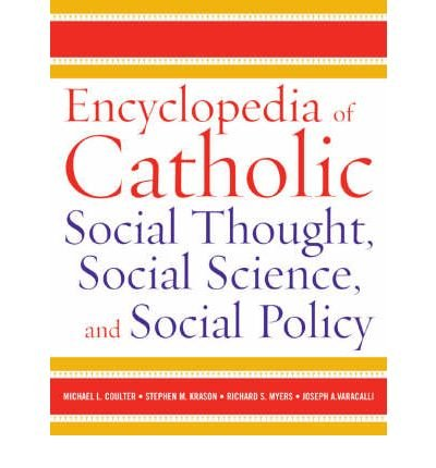 [( Encyclopedia of Catholic Social Thought, Social Science and Social Policy )] [by: Michael L. Coulter] [Jul-2007]