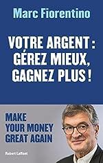 Votre argent - Gérez mieux, gagnez plus ! de Marc FIORENTINO