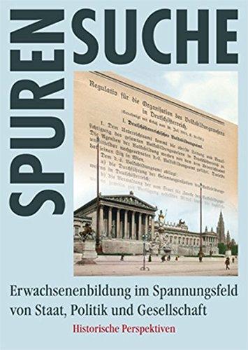 Erwachsenenbildung im Spannungsfeld von Staat, Politik und Gesellschaft: Historische Perspektiven (Spurensuche)