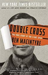 Double Cross: The True Story of the D-Day Spies by Ben Macintyre (2013-05-14)