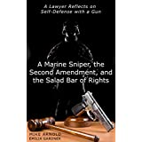 A Marine Sniper, the Second Amendment, and the Salad Bar of Rights: A Lawyer Reflects on Self-Defense with a Gun (Attorney Work Product Book 2) (English Edition)