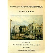 Pioneers and Perseverance: History of the Royal School for the Blind, Liverpool, 1791-1991 - A Bicentennial Celebration