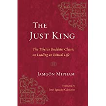 The Just King: The Tibetan Buddhist Classic on Leading an Ethical Life