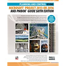 Planning and Control Using Microsoft Project 2013 or 2016 and PMBOK Guide Sixth Edition (English Edition)