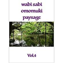 wabi sabi omomuki paysage  vol4 (French Edition)
