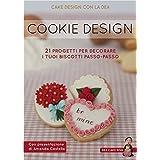 Cookie Design. 21 progetti per decorare i tuoi biscotti passo-passo