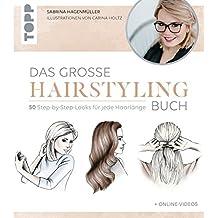 Das große Hairstyling-Buch: Alle Grundtechniken und 50 fantastische Looks für das perfekte Styling zuhause. Inkl. 10 Video-Tutorials