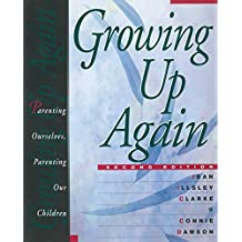 Growing Up Again: Parenting Ourselves, Parenting Our Children (English Edition)