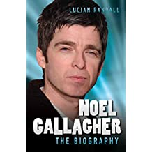 Noel Gallagher - the Biography