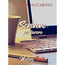Scrivere per lavoro: Come guadagnare dalla scrittura #Writing Volume 2