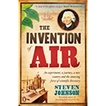 The Invention of Air: An experiment, a journey, a new country and the amazing force of scientific discovery (English Edition)