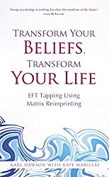 Transform Your Beliefs, Transform Your Life: EFT Tapping Using Matrix Reimprinting