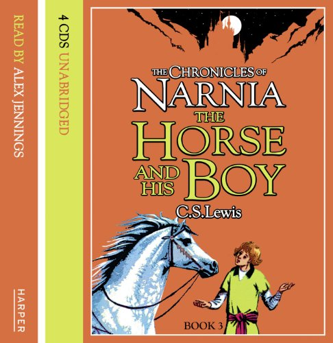 The Horse and His Boy (The Chronicles of Narnia, Book 3): Complete & Unabridged