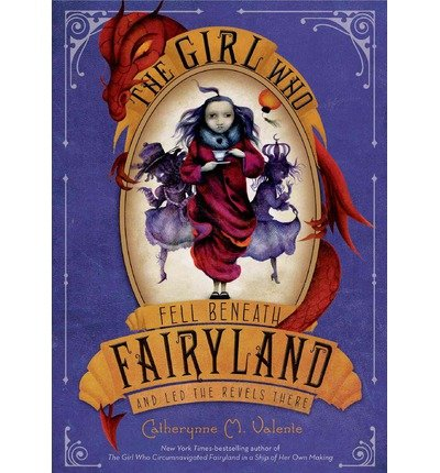 [ THE GIRL WHO FELL BENEATH FAIRYLAND AND LED THE REVELS THERE (FAIRYLAND #2) ] by Valente, Catherynne M ( Author) Oct-2013 [ Paperback ]