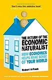 The Return of The Economic Naturalist: How Economics Helps Make Sense of Your World