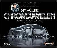 Det Müllers Chromjuwelen: Die 100 schärfsten Schlitten aller Zeiten: Det Mueller, Thomas Pospiech, Robert Brunner