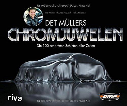 Preisvergleich Produktbild Det Müllers Chromjuwelen: Die 100 schärfsten Schlitten aller Zeiten