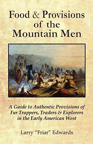 food-provisions-of-the-mountain-men-a-guide-to-authentic-provisions-of-fur-trappers-traders-and-expl