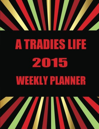 Weekly Planner 2015  A Tradies Life (Diaries Journals and Planners)