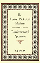 The Human Biological Machine As a Transformational Apparatus by E. J. Gold (1985-08-02)