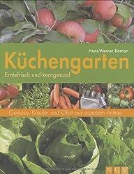 Küchengarten: Gemüse, Kräuter und Obst aus eigenem Anbau