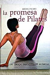 La promesa de Pilates : un cuerpo nuevo en 10 semanas