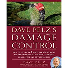 Dave Pelz's Damage Control: How to Save Up to 5 Shots Per Round Using All-New, Scientifically Proven Techniques for Playing Out of Trouble Lies