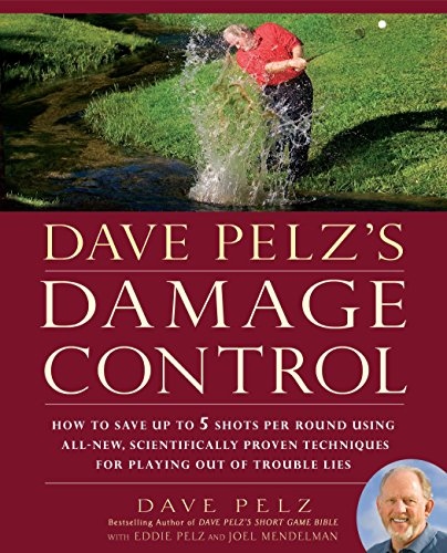 Dave Pelz's Damage Control: How to Save Up to 5 Shots Per Round Using All-New, Scientifically Proven Techniques for Playing Out of Trouble Lies (English Edition)