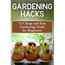 Gardening Hacks: 15 Cheap and Easy Gardening Tricks for Beginners (English Edition)