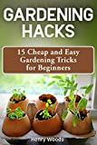 #1: Gardening Hacks: 15 Cheap and Easy Gardening Tricks for Beginners