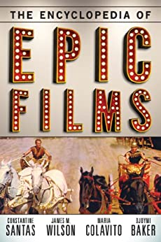 The Encyclopedia of Epic Films von [Santas, Constantine, Wilson, James M., Colavito, Maria, Baker, Djoymi]