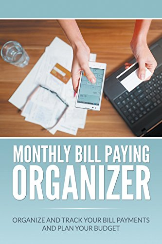 Monthly Bill Paying Organizer: Organize and Track Your Bill Payments and Plan Your Budget