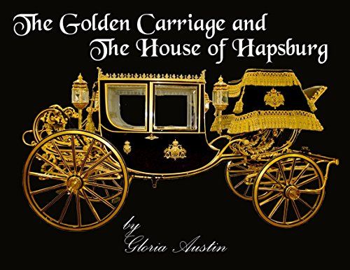 The Golden Carriage and the House of Hapsburg (Gloria Coupe)