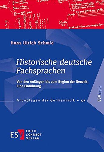 Historische deutsche Fachsprachen: Von den Anfängen bis zum Beginn der Neuzeit. Eine Einführung (Grundlagen der Germanistik (GrG), Band 57)