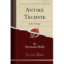 Antike Technik: Sechs Vorträge (Classic Reprint)