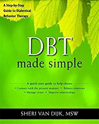 DBT Made Simple: A Step-by-Step Guide to Dialectical Behavior Therapy (The New Harbinger Made Simple Series) by Sheri Van Dijk MSW (2013-01-02)