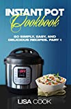 Instant Pot Cookbook: 50 Simply, Easy, And Delicious Recipes. Part1: The Quick And Healthy Pressure Cooker Guide For Busy People For Daily Cooking