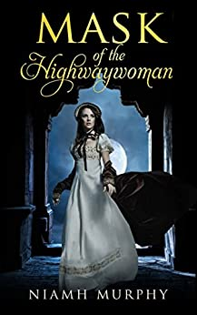 Mask of the Highwaywoman: A Historical Lesbian Romance by [Murphy, Niamh]