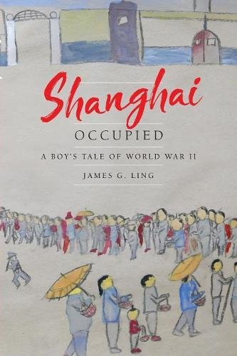Shanghai Occupied: A Boy's Tale of World War II