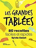 Les grandes tablées : 80 recettes faciles et rapides