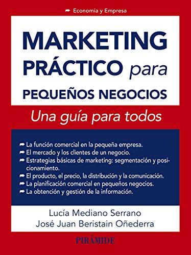 Marketing práctico para pequeños negocios (Economía Y Empresa) por Lucía Mediano Serrano
