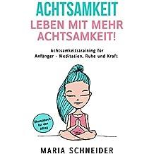 ACHTSAMKEIT:  Leben mit mehr Achtsamkeit!  Meditation, Ruhe und Kraft - Übungsbuch für den Alltag Achtsamkeitstraining für Anfänger: Stressbewältigung-Meditation lernen und übungen-Achtsamkeit lernen