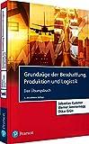 Grundzüge der Beschaffung, Produktion und Logistik - Übungsbuch (Pearson Studium - Economic BWL)