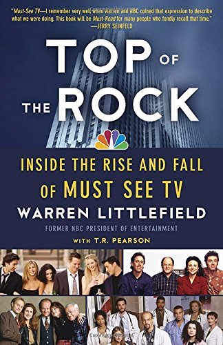 top-of-the-rock-inside-the-rise-and-fall-of-must-see-tv-by-warren-littlefield-2013-02-12
